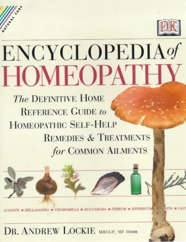 Encyclopedia of Homeopathy: The Definitive Family Reference Guide to Homeopathic Remedies and Treatments (Natural Care Handbook) by Andrew Lockie (2000-08-24)