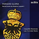 Leopold I : Paradisi Gloria, musique sacrée. Cappella Murensis, Les Cornets Noirs, Strobl.