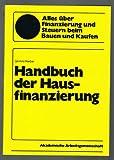 Handbuch der Hausfinanzierung- alles über Finanzierungsmöglichkeiten und Steuerersparnisse beim Bauen und Kaufen