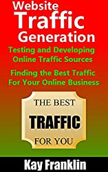 Website Traffic Generation: Testing and Developing Online Traffic Sources: Finding the Best Traffic Sources For Your Online Business (Information Marketing Development Series Book 2)