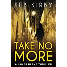 Take No More (The murder mystery thriller): (US Edition): James Blake #1 (James Blake thriller series) (Volume 1) by Seb Kirby (2014-06-23)