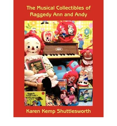 [(The Musical Collectibles of Raggedy Ann and Andy)] [Author: Karen Kemp Shuttlesworth] published on (July, 2007)