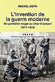 L'Invention de la guerre moderne: Du pantalon rouge au char d'assaut, 1871-1918 (French Edition)
