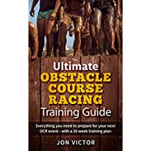Ultimate Obstacle Course Racing Training Guide: The 10 week workout plan you need for your next Spartan Race, Tough Mudder, Warrior Dash or Savage Race. (English Edition)