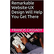 Remarkable Website-UX Design Will Help You Get There (Small Online Business) (English Edition)