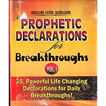 PROPHETIC DECLARATIONS FOR BREAKTHROUGHS: 35 Powerful LIfe Changing Declarations for Daily Breakthroughs (English Edition)