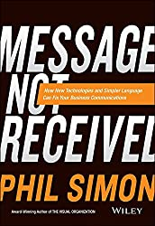 [(Message Not Received : Why Business Communication is Broken and How to Fix it)] [By (author) Phil Simon] published on (April, 2015)