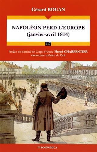 Napoleon Perd l'Europe (2 Janvier-Fin Avril 1814) par Bouan Gérard