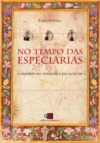 No tempo das especiarias - o império da pimenta e do açúcar (Portuguese Edition) por Fábio Pestana Ramos