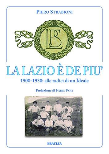 La Lazio è de più. 1900-1930: alle radici di un ideale por Piero Strabioni