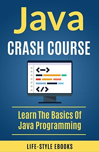 Java: JAVA CRASH COURSE –  Beginner's Course To Learn The Basics Of Java Programming Language: (java, javascript, angularJS, c#, angularJS2, python, ruby, c++) (English Edition)