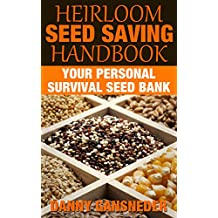 Heirloom Seed Saving Handbook: Your Personal Survival Seed Bank (English Edition)