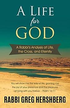A Life for God: A Rabbi's Analysis of Life, the Cross, and Eternity (English Edition) par [Hershberg, Rabbi Greg]