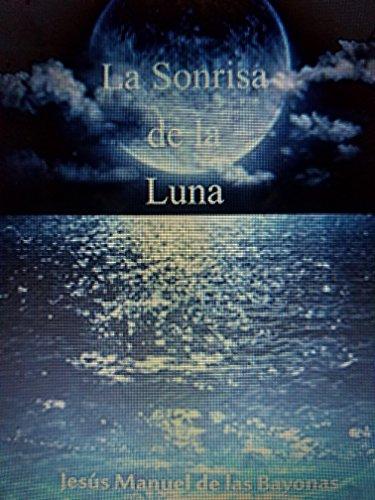 La Sonrisa de la Luna por Jesús Manuel García de las Bayonas Céspedes