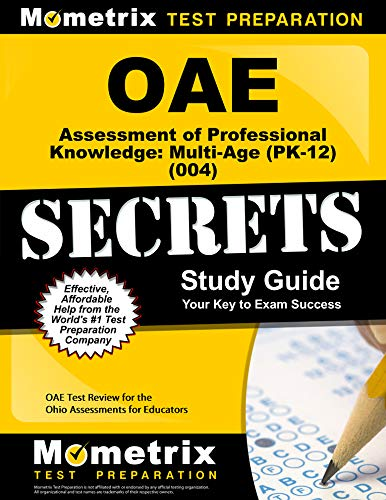 OAE Assessment of Professional Knowledge: Multi-Age (PK-12) (004) Secrets Study Guide: OAE Test Review for the Ohio Assessments for Educators (English Edition) - Oae-study Guide