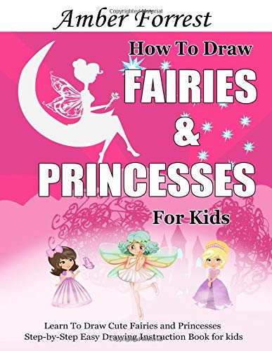 How To Draw Fairies and Princesses for Kids: Learn To Draw Cute Fairies and Princesses Step-by-Step Easy Drawing Instruction Book for kids (Draw With Amber, Band 4)