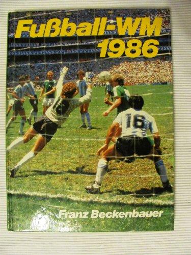 Mexiko-fußball-weltmeisterschaft (Fußball-WM 1986. Bilder, Berichte und Kommentare über die XII. Fußball-Weltmeisterschaft in Mexiko.)