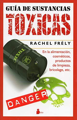 GUIA DE SUSTANCIAS TOXICAS: EN LA ALIMENTACION, COSMETICOS, PRODUCTOS DE LIMPIEZA, BRICOLAGE, ETC. (2012)