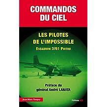 Commandos du ciel. Les pilotes de l'impossible Escadron 3/61 Poitou