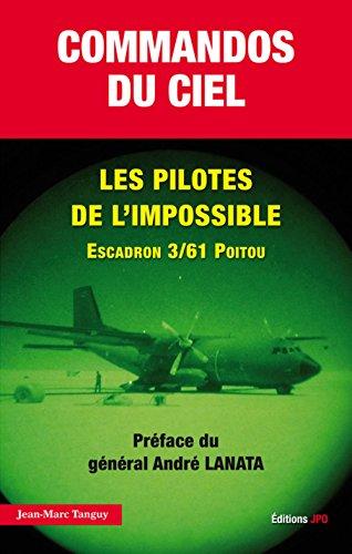 Commandos du ciel. Les pilotes de l'impossible Escadron 3/61 Poitou par Jean-marc Tanguy
