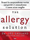 The Allergy Solution: Scopri la sorprendente verità sul perchè ci ammaliamo e come stare meglio