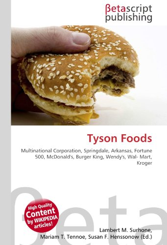 Tyson Foods: Multinational Corporation, Springdale, Arkansas, Fortune 500, McDonald's, Burger King, Wendy's, Wal- Mart, Kroger