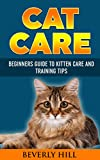 CAT CARE: BEGINNERS GUIDE TO KITTEN CARE AND TRAINING TIPS (Cat care, cat care books, cat care manual, cat care products, cat care kit, cat care supplies)
