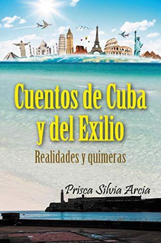 Cuentos de Cuba y del exilio por Prisca Silvia Arcia