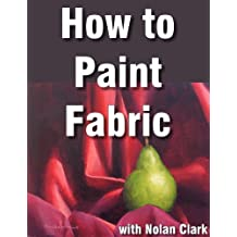 How to Paint Drapery in a Still Life (Still Life Painting with Nolan Clark Book 4)