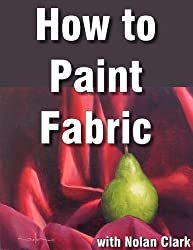 How to Paint Drapery in a Still Life (Still Life Painting with Nolan Clark Book 4) (English Edition)