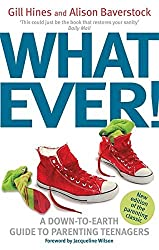 Whatever!: A down-to-earth guide to parenting teenagers by Gill Hines (2016-01-14)