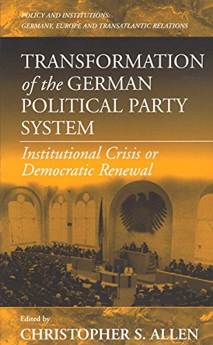 Transformation of the German Political Party System: Institutional Crisis or Democratic Renewal (Policies and Institutions: Germany, Europe, and Transatlantic Relations)