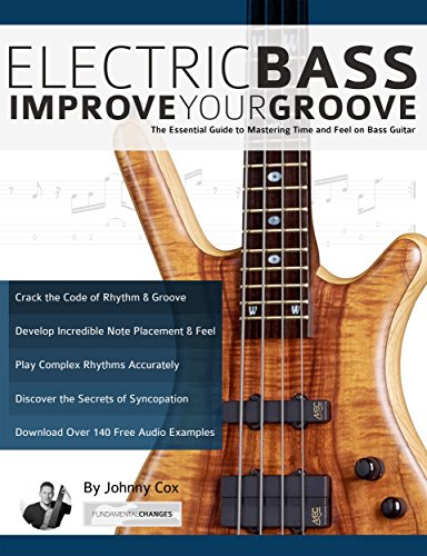 Electric Bass – Improve Your Groove: The Essential Guide to Mastering Time and Feel on Bass Guitar (English Edition)