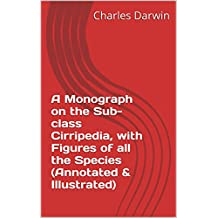 A Monograph on the Sub-class Cirripedia, with Figures of all the Species (Annotated & Illustrated) (English Edition)