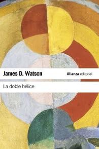 La doble hélice: Relato personal del descubrimiento de la estructura del ADN par  James D. Watson