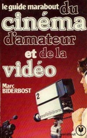 Marc Biderbost - Le Guide Marabout du cinéma d'amateur et