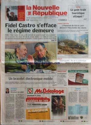 NOUVELLE REPUBLIQUE (LA) [No 18772] du 02/08/2006 - LOCHES - LE PETIT TRAIN TOURISTIQUE ATTAQUE - FIDEL CASTRO S'EFFACE LE REGIME DEMEURE - CUBA - UN BRACELET ELECTRONIQUE MOBILE - LIBERATION CONDITIONNELLE - EDITORIAL PAR DANIEL LLOBREGAT - DICTATURE AU SOLEIL - LUSSAULT-SUR-LOIRE - L'AQUARIUM DU VAL DE LOIRE DECOUVRE L'HECATOMBE DES SILURES - GENILLE - COSMOPOLITE FIN DE LA POLEMIQUE PLACE A LA MUSIQUE - INDRE-ET-LOIRE - CONSEIL GENERAL ON A RETROUVE LA MONTGOLFIERE - CANDIDE - QUI L'EUT CRU