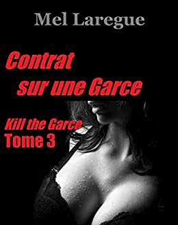Contrat sur une Garce (Kill the Garce t. 3) par [Laregue, Mel]