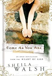 Come as You are: An Open Invitation from the Heart of God by Sheila Walsh (1-Jun-2005) Hardcover
