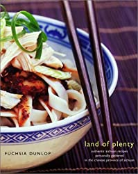 Land of Plenty: A Treasury of Authentic Sichuan Cooking by Fuchsia Dunlop (2003-06-01)