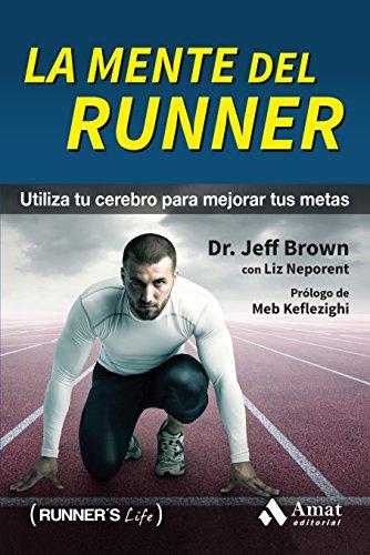 La mente del Runner: Utiliza tu cerebro para mejorar tus metas por JEFF BROWN