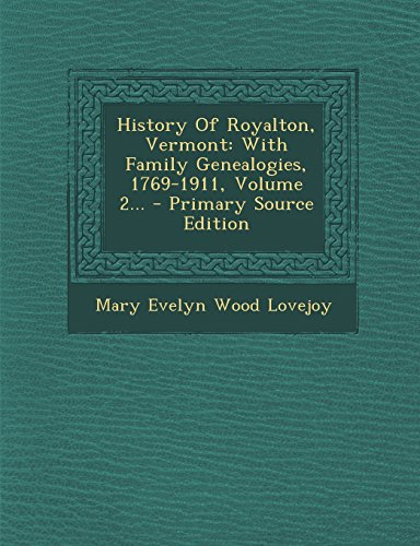 History Of Royalton, Vermont: With Family Genealogies, 1769-1911, Volume 2... - Primary Source Edition