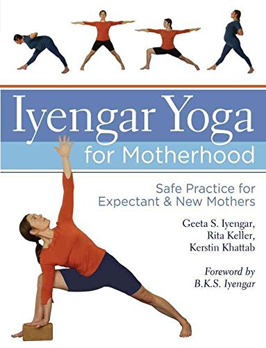 [Iyengar Yoga for Motherhood: Safe Practice for Expectant and New Mothers] (By: Geeta S. Iyengar) [published: April, 2010]