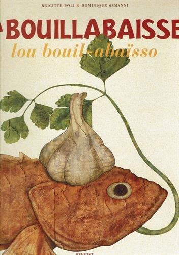 La bouillabaisse : Lou bouil-abasso Un plat, un emblme, un art de vivre