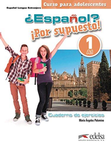 ¿Español? ¡Por supuesto! 1-A1 - libro de ejercicios (Métodos - Adolescentes - Español Por Supuesto - Nivel A1) por María Ángeles Palomino