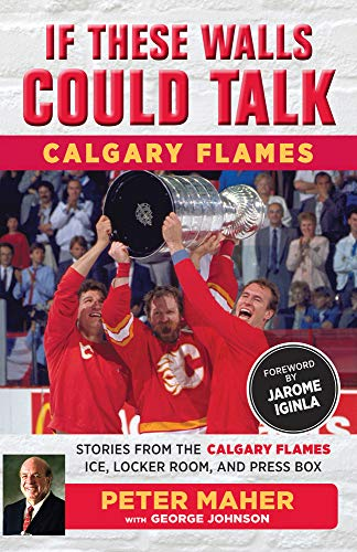 If These Walls Could Talk: Calgary Flames: Stories from the Calgary Flames Ice, Locker Room, and Press Box Alberta Cup