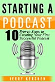 Podcast: Starting a Podcast: 10 Proven Steps to Creating Your First Successful Podcast (Successful Podcast, Start a Podcast, Podcast Launch, Podcasting, How to Start a  Podcast) (English Edition)