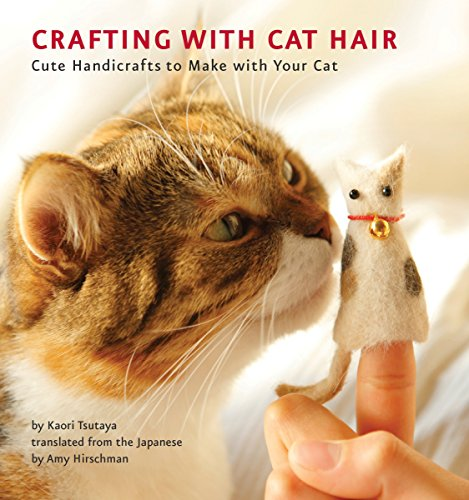 Crafting With Cat Hair: Cute Handicrafts to Make with Your Cat por Kaori Tsutaya