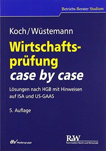 Wirtschaftsprüfung case by case: Lösungen nach HGB mit Hinweisen auf ISA und US-GAAS (Betriebs-Berater Studium - BWL case by case)