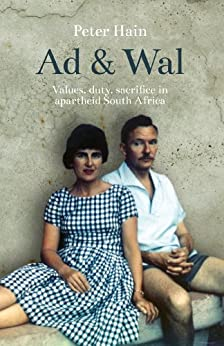 Ad & Wal: Values, Duty, Sacrifice in Apartheid South Africa by [Hain, Peter]